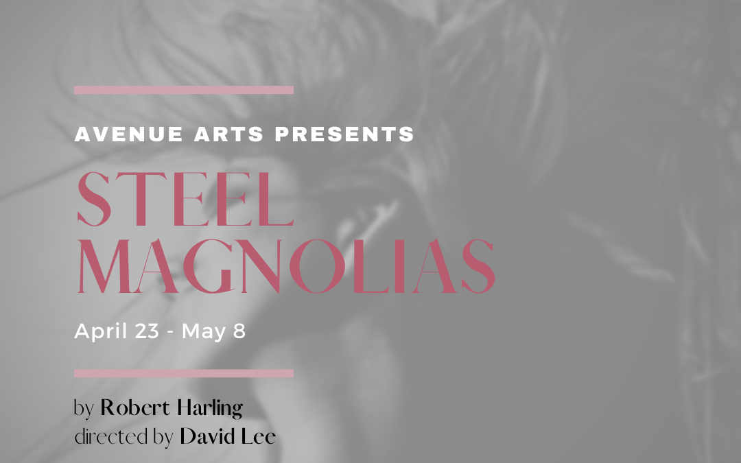 "Avenue Arts Presents ""Steel Magnolias"""