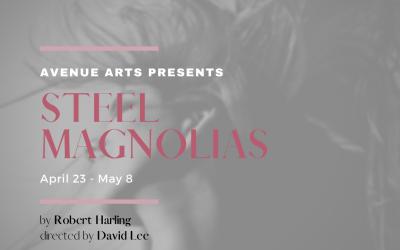 """Avenue Arts Presents """"Steel Magnolias"""""""
